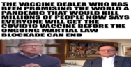 Thumbnail for  The vaccine dealer who has been promising the world a pandemic that would kill millions of people now says everyone will get the COVID19 vaccine before governments can end the ongoing martial law blockade.