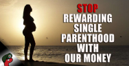 Thumbnail for Stop Rewarding Single Parenthood With Our Money | Grunt Speak
