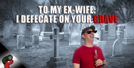 Thumbnail for To My Ex-Wife: I Shit on Your Grave | Grunt Speak Highlights